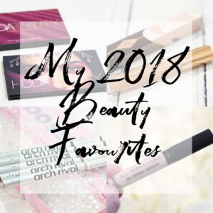 My 2018 Beauty Favourites