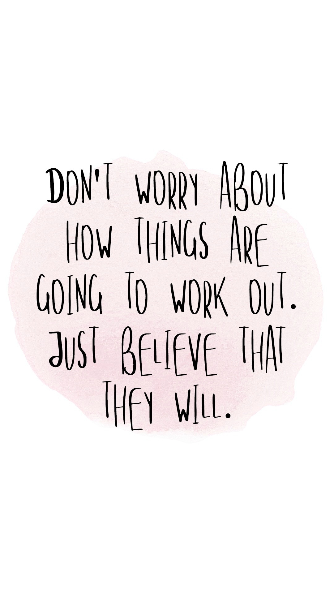 Don't worry about how things are going to work out. Just believe that they will.