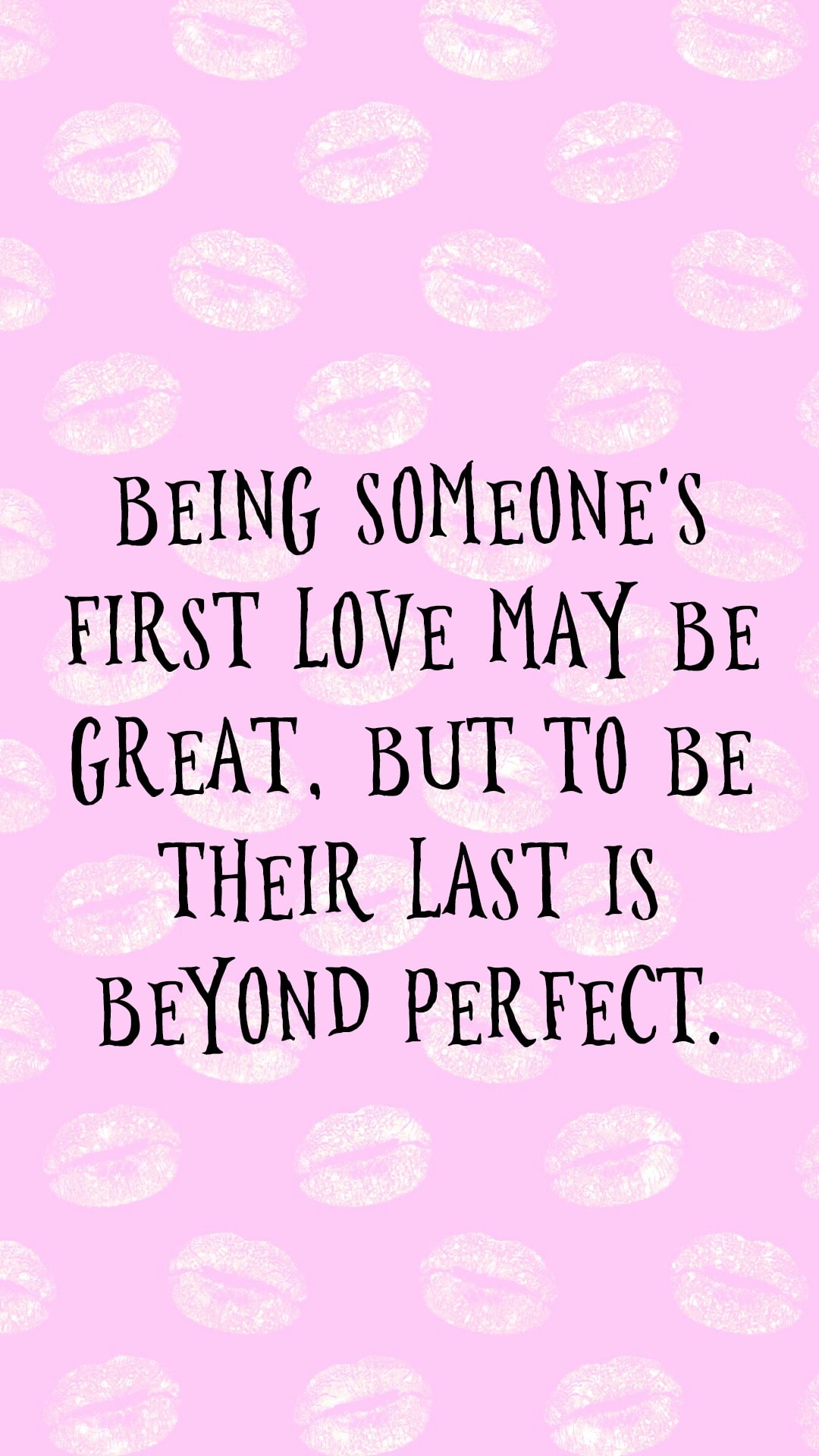 Bing someone's first love may be great, but to be their last is beyond perfect.