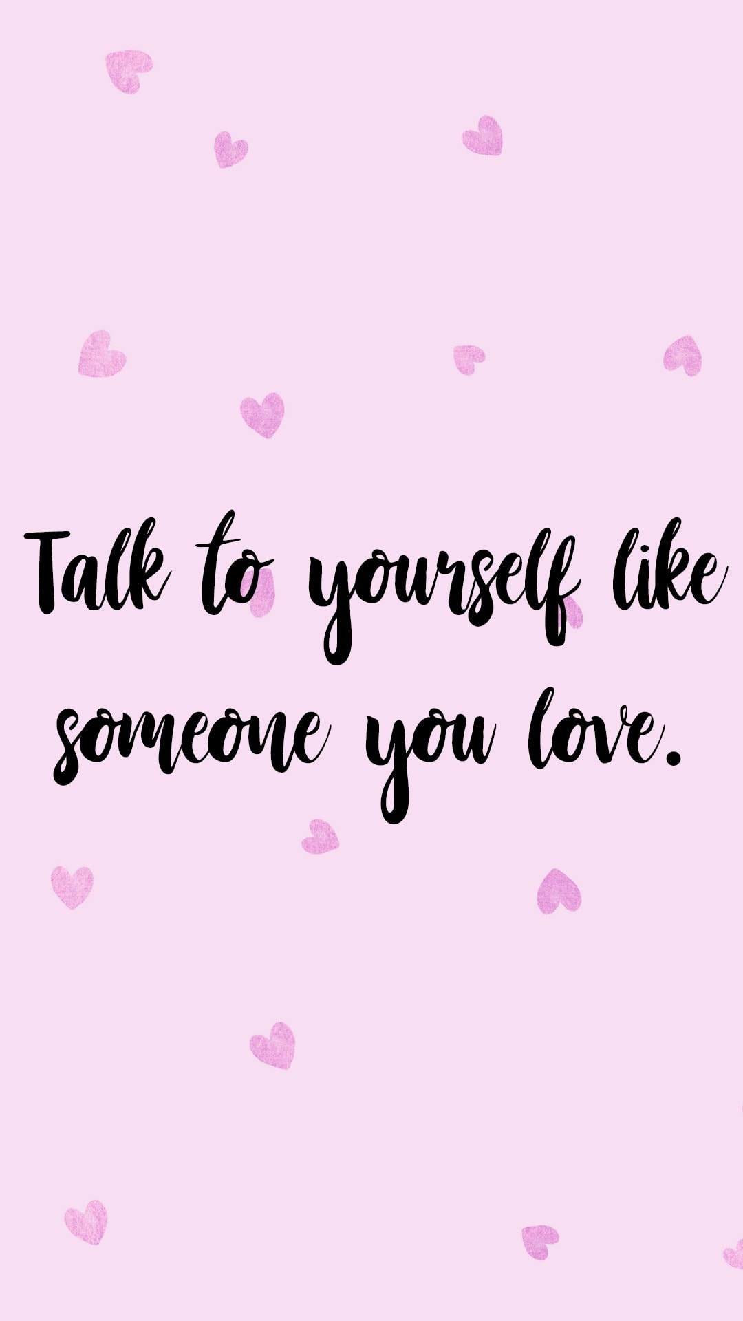 Talk to yourself like someone you love.