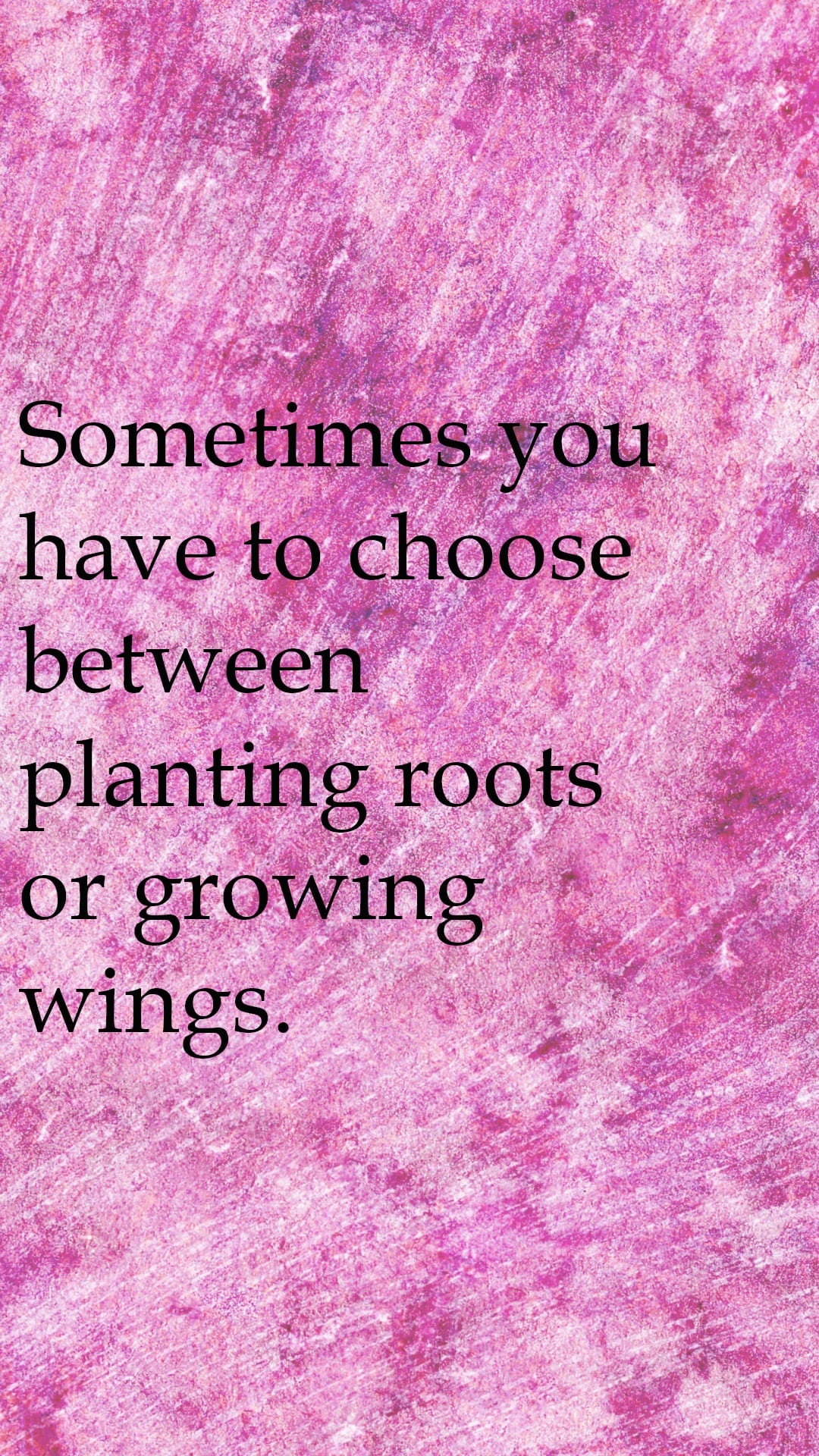 Sometimes you have to choose between planting roots or growing wings