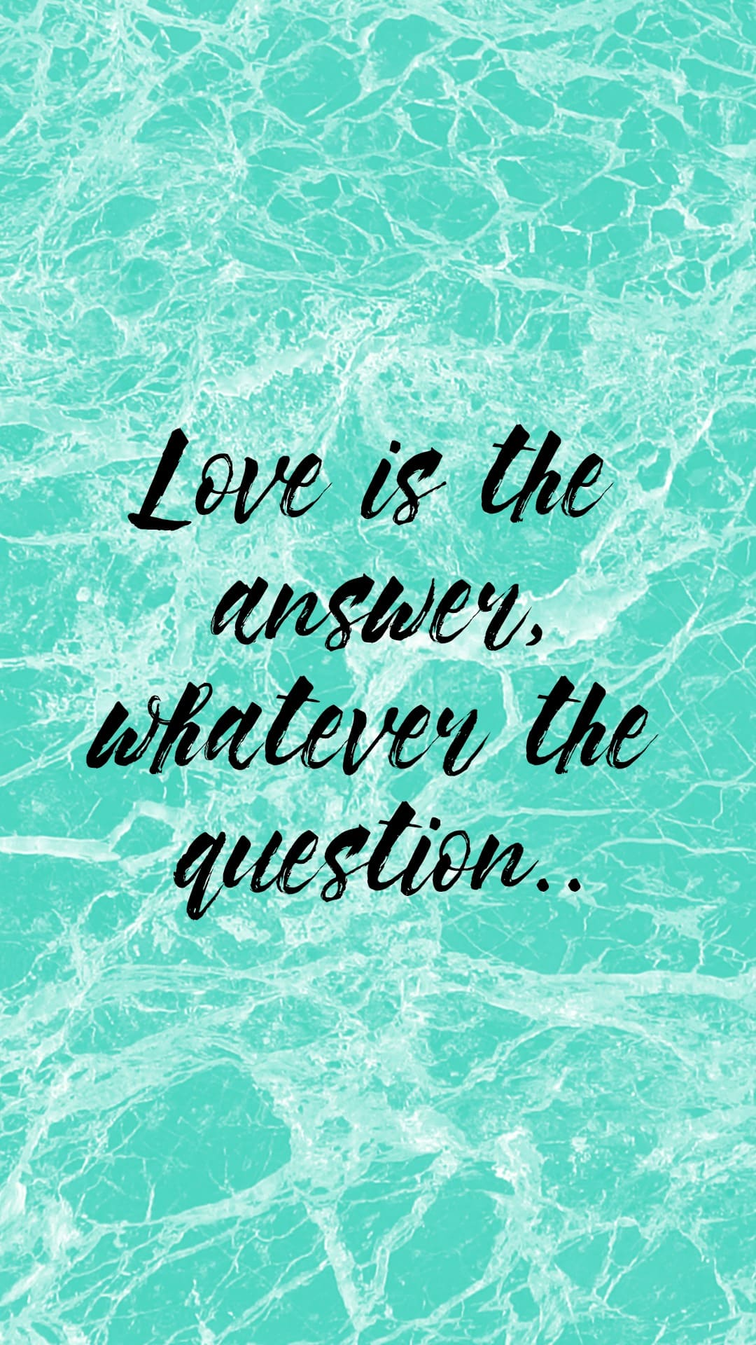 Love is the answer whatever the question.