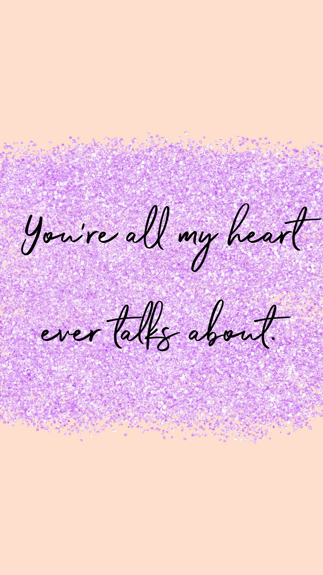 You're all my heart ever talks about.