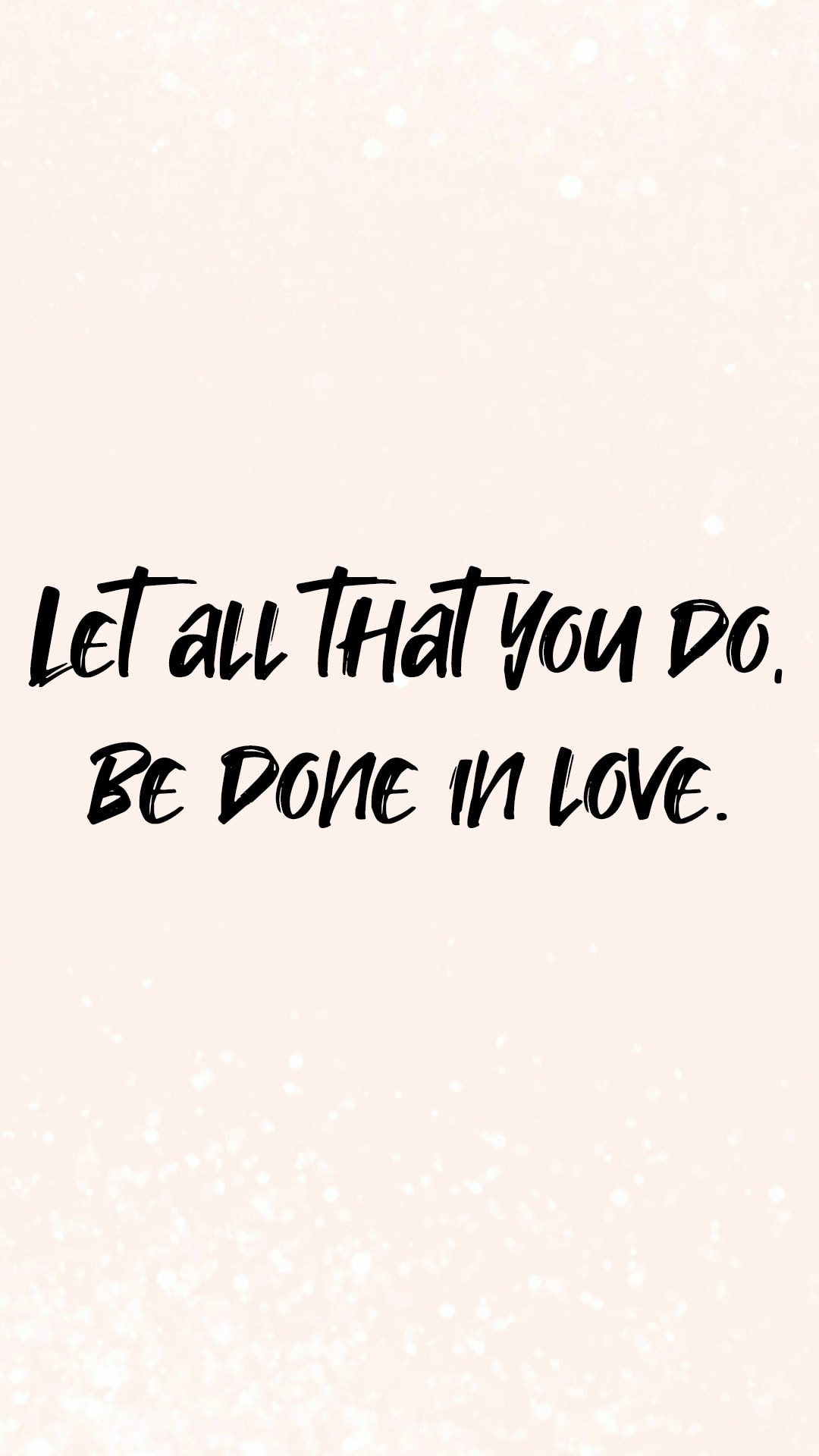 Let all that you do be done with love.