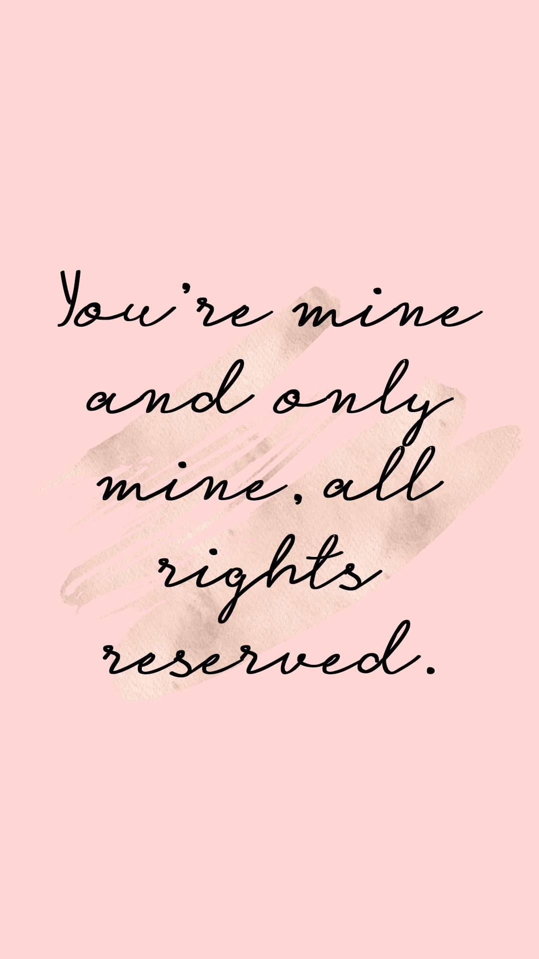 You're mine and only mind, all rights reserved