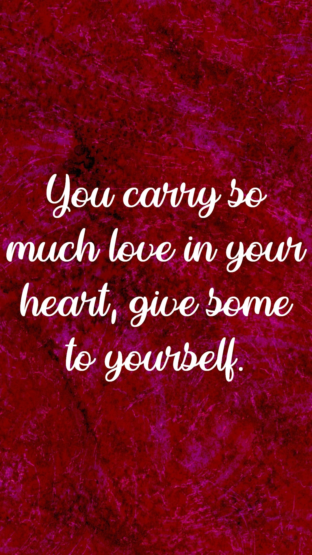 You carry so much love in your heart, give some to yourself.