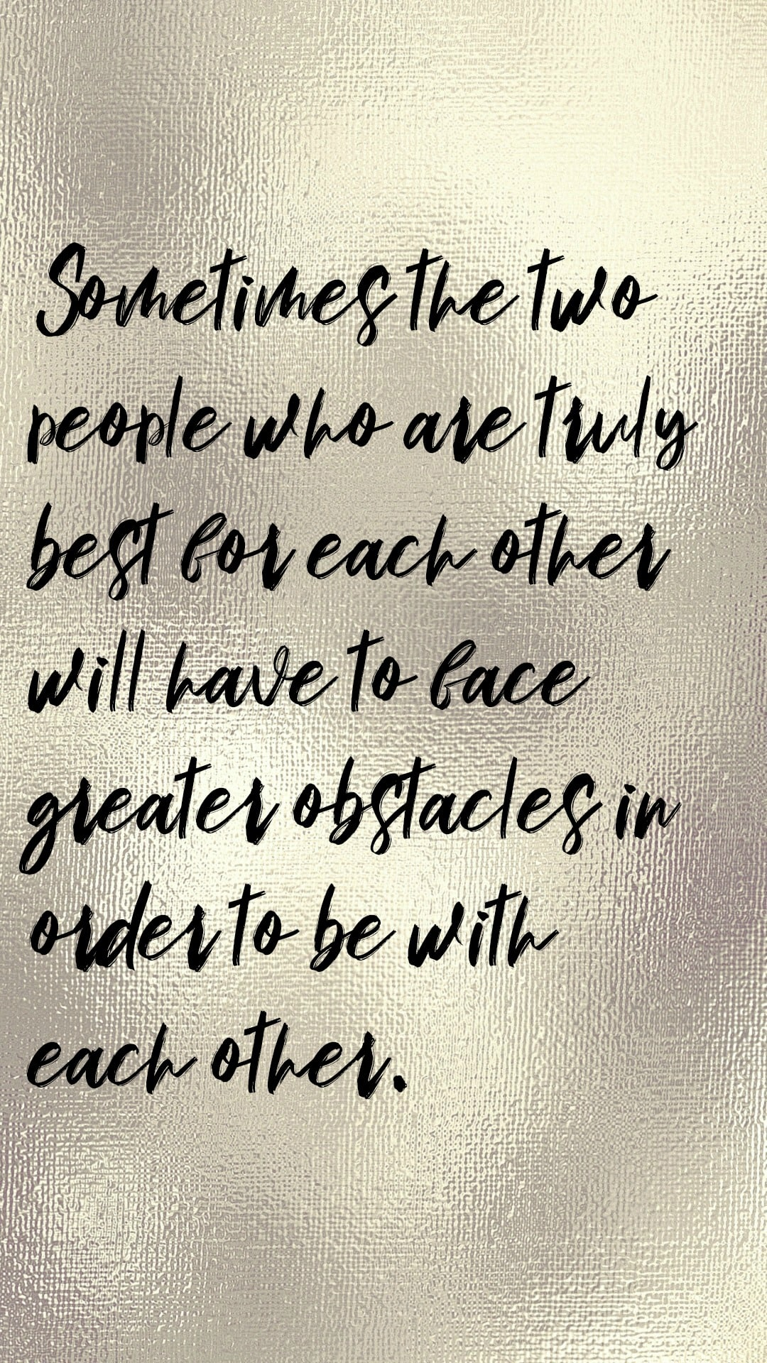 Sometimes the people who are truly best for each other will have to face greater obstacles in order to be with each other