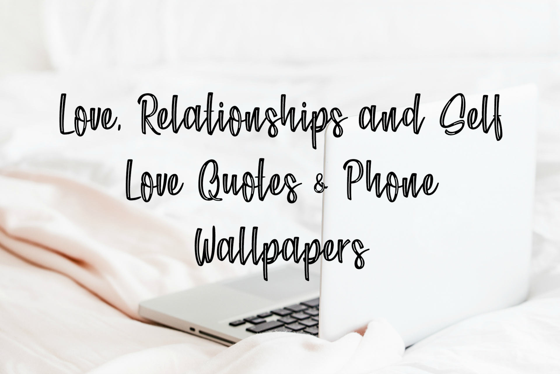 Love, Relationships and Self Love Quotes & Phone Wallpapers 1