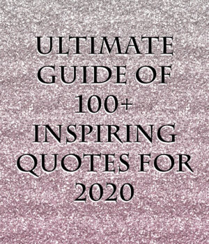 Ultimate Guide of 100+ Inspiring Quotes for 2020
